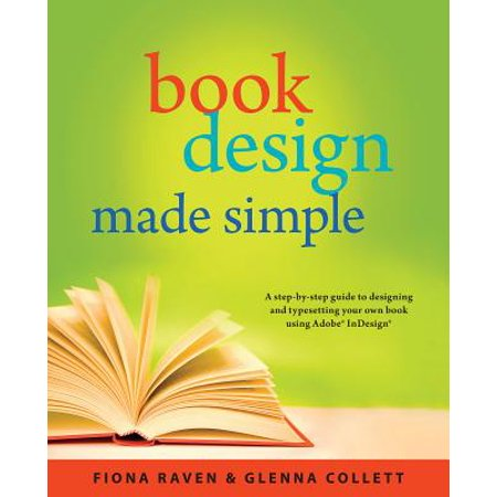 Book Design Made Simple : A step-by-step guide to designing and typesetting your own book using Adobe (Indesign Uses Placed Assets That Results In)