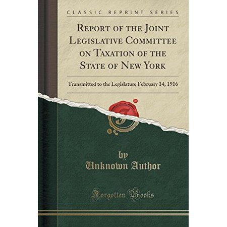 Report Of The Joint Legislative Committee On Taxation Of The State Of New York  Transmitted To The Legislature February 14  1916  Classic Reprint