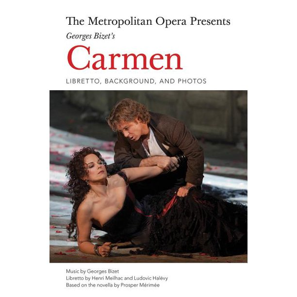 The Metropolitan Opera Presents: Georges Bizet's Carmen : Libretto, Background and Photos
