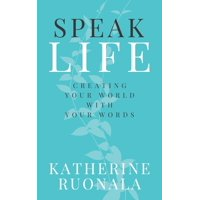 Speak Life: Creating Your World With Your Words (Paperback)