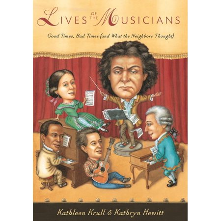 Lives of the Musicians : Good Times, Bad Times (and What the Neighbors Thought) Good Times Roll Music Book