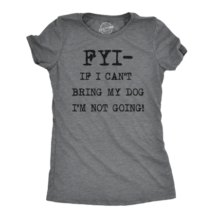 - Womens FYI If I Cant Bring My Dog Funny Shirts for Dog Lovers Novelty Cool T shirt