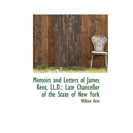 Memoirs and Letters of James Kent, LL.D.: Late Chancellor of the State of New York