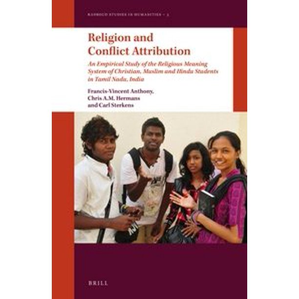 Radboud Studies In Humanities Religion And Conflict Attribution An Empirical Study Of The Religious Meaning System Of Christian Muslim And Hindu Students In Tamil Nadu India Series 3 Hardcover Walmart Com