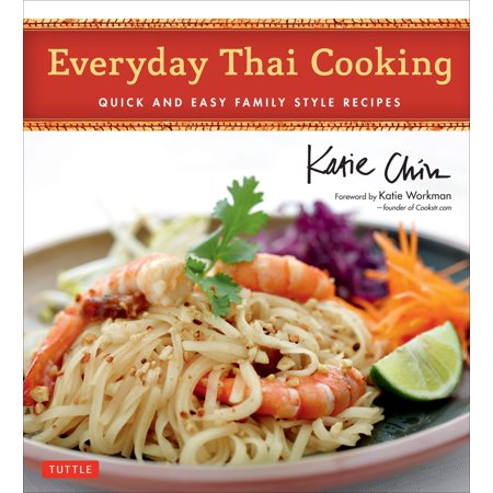 Everyday Thai Cooking : Quick and Easy Family Style Recipes [Thai Cookbook, 100