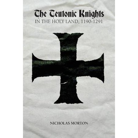 - The Teutonic Knights in the Holy Land 1190-1291