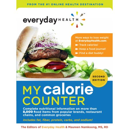 My Calorie Counter : Complete Nutritional Information on More Than 8,000 Food Items from Popular Brands, Fast-Food Chains, Restaurant Menus, and Common Groceries