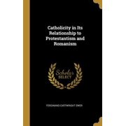 Catholicity in Its Relationship to Protestantism and Romanism Hardcover