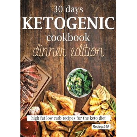 30 Days Ketogenic Cookbook : Dinner Edition: High Fat Low