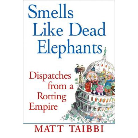 Smells Like Dead Elephants : Dispatches from a Rotting