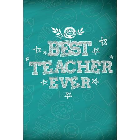 Best Teacher Ever : Teacher Gifts for Women - 6x9 Journal (Best Teacher Apples)