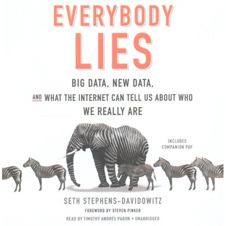 Everybody Lies : Big Data, New Data, and What the Internet Can Tell Us about Who We Really