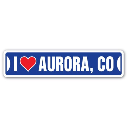 I LOVE AURORA, COLORADO Street Sign co city state us wall road décor - City Of Aurora Co