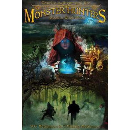 Charlie Sullivan and the Monster Hunters: Witch Moon - eBook - Sullivan Monsters Inc