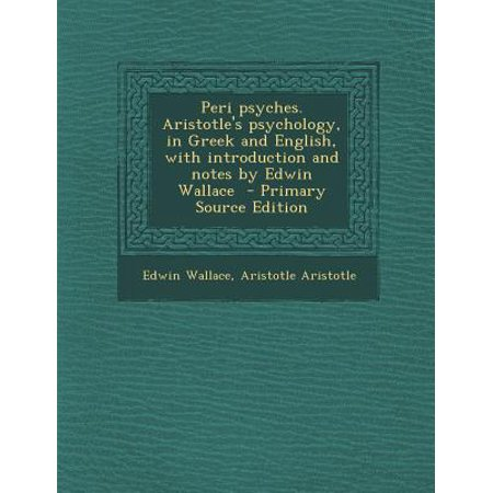 Peri Psyches. Aristotle's Psychology, in Greek and English, with Introduction and Notes by Edwin Wallace - Primary Source Edition