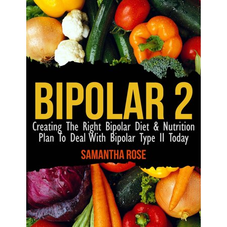 Bipolar Type 2: Creating The RIGHT Bipolar Diet Nutritional Plan - (Best Diet For Bipolar Disorder)