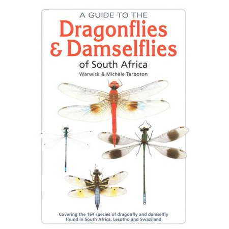 A Guide to the Dragonflies & Damselflies of South Africa: Covering All Dragonfly & Damselfly Species Found in South Africa, Lesotho and Swaziland