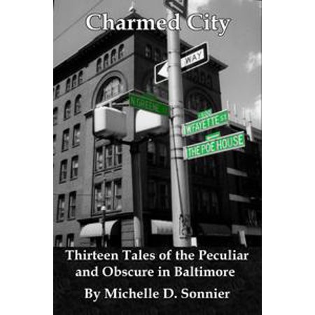 Charmed City: Thirteen Tales of the Peculiar and Obscure in Baltimore - - Halloween Parties In Baltimore City