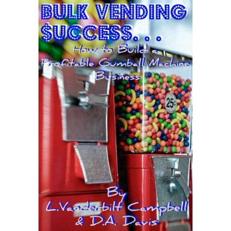 Bulk Vending $uccess… How to Build a Profitable Gumball Machine Business - eBook Beer Vending Machine