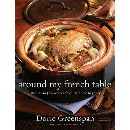 French Tart Recipes - Around My French Table : More than 300 Recipes from My Home to Yours