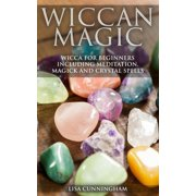 Wiccan Magic Wicca For Beginners including Meditation, Magick and Crystal Spells - eBook