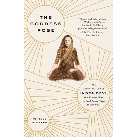 The Goddess Pose : The Audacious Life of Indra Devi, the Woman Who Helped Bring Yoga to the West - Toga Goddess