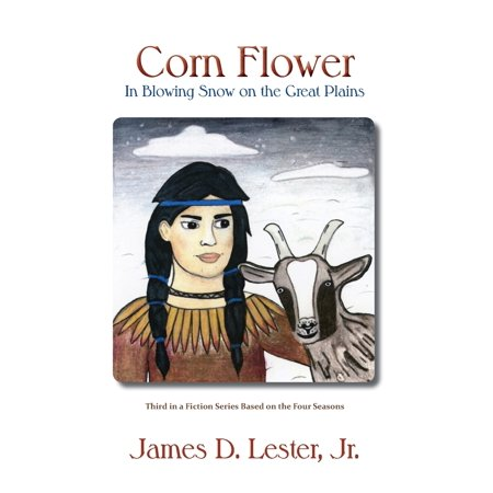 Corn Flower in Blowing Snow on the Great Plains: Third in a Fiction Series Based on the Four Seasons (Paperback) European Plain Base