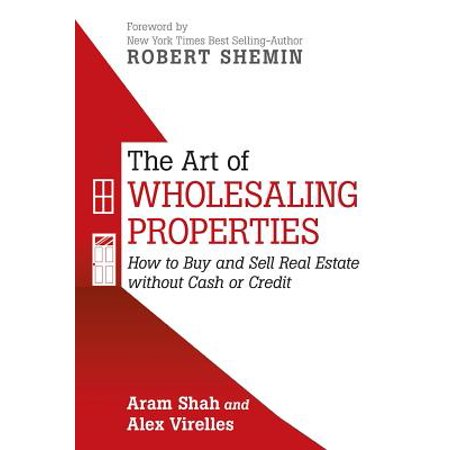The Art of Wholesaling Properties : How to Buy and Sell Real Estate Without Cash or (New Plymouth Buy And Sell)