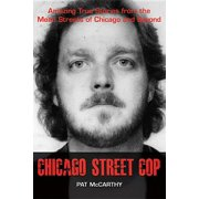 Chicago Street Cop : Amazing True Stories from the Mean Streets of Chicago and Beyond
