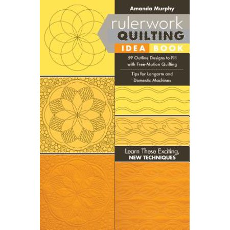 Rulerwork Quilting Idea Book : 59 Outline Designs to Fill with Free-Motion Quilting, Tips for Longarm and Domestic Machines - Long Arm Machine