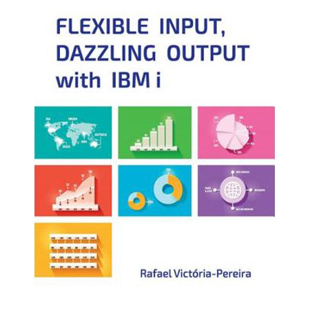 Flexible Input, Dazzling Output with IBM i -