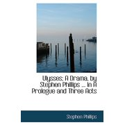 Ulysses; A Drama, by Stephen Phillips ... in a Prologue and Three Acts