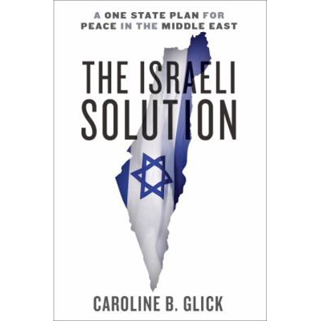 The Israeli Solution  A One State Plan For Peace In The Middle East