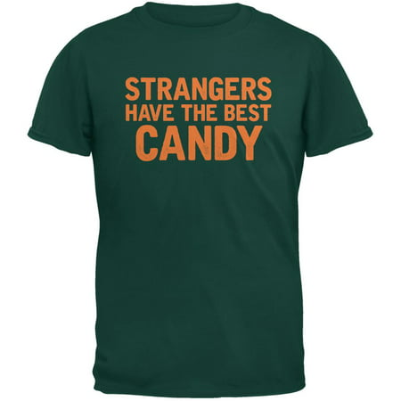 Halloween Strangers Have The Best Candy Forest Green Adult T-Shirt](Best Candy Deals For Halloween 2017)