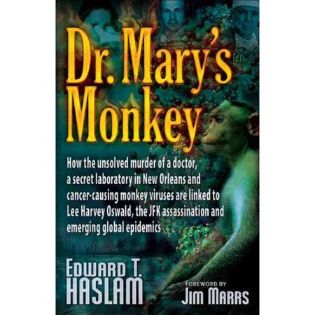 Dr. Mary's Monkey : How the Unsolved Murder of a Doctor, a Secret Laboratory in New Orleans and Cancer-Causing Monkey Viruses are Linked to Lee Harvey Oswald, the JFK Assassination and Emerging Global