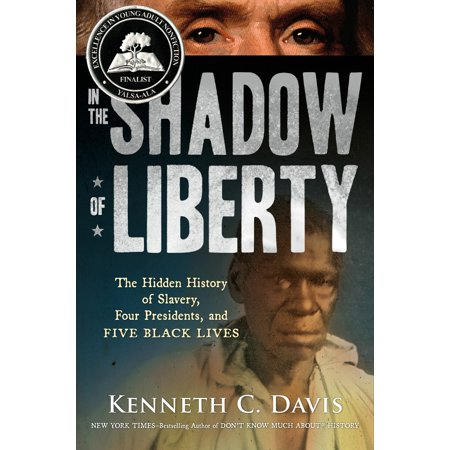 In the Shadow of Liberty : The Hidden History of Slavery, Four Presidents, and Five Black Lives