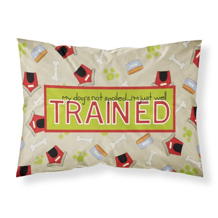 My Dog's not spoiled I'm just well trained Moisture wicking Fabric standard pillowcase SB3051PILLOWCASE ()