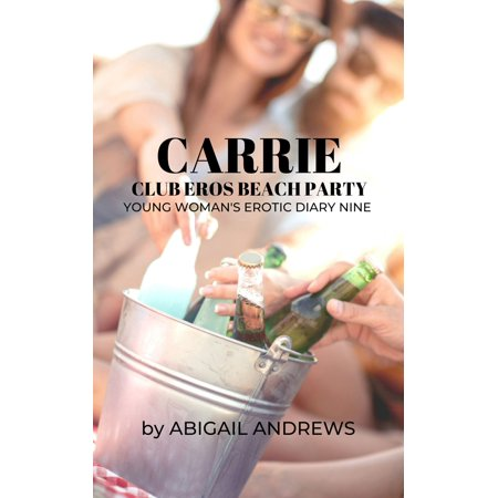 Carrie: Club Eros Beach Party. Young Woman's Erotic Diary NIne - eBook (Young Hoops Club Halloween Party 2017)
