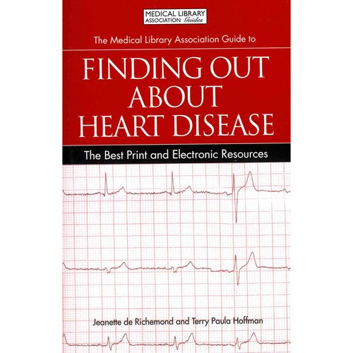 The Medical Library Association Guide to Finding Out About Heart Disease: The Best Print and Electronic Resources