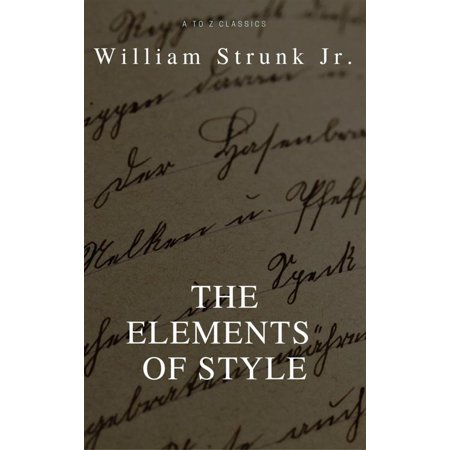 The Elements of Style (4th Edition) (Best Navigation, Active TOC) (A to Z Classics) - eBook