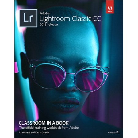 Adobe Photoshop Lightroom Classic CC Classroom in a Book (2018