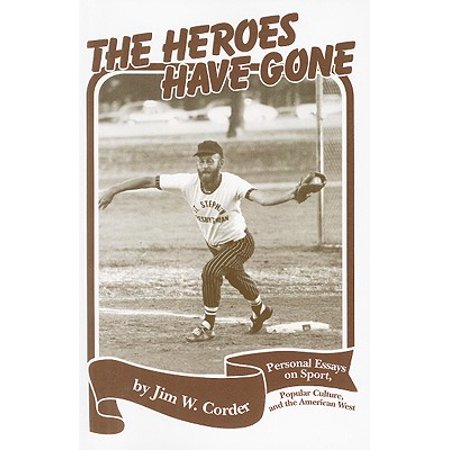 Heroes Have Gone :  Personal Essays on Sport, Popular Culture, and the American West