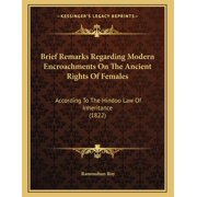Brief Remarks Regarding Modern Encroachments On The Ancient Rights Of Females: According To The Hindoo Law Of Inheritance (1822) (Paperback)