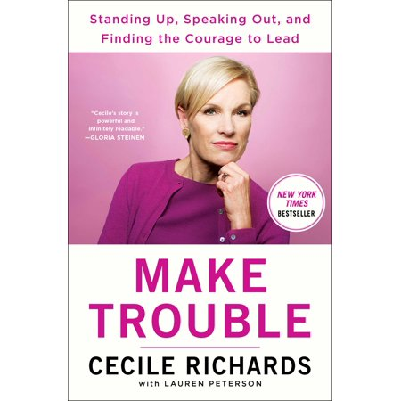 Make Trouble : Standing Up, Speaking Out, and Finding the Courage to Lead--My Life (Trouble Standing Up From A Sitting Position)