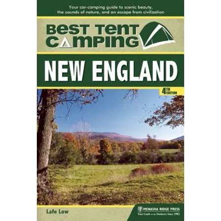 Best tent camping: new england : your car-camping guide to scenic beauty, the sounds of nature, and: