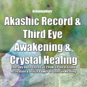Akashic Record & Third Eye Awakening & Crystal Healing Therapy: Open Third Eye Chakra Pineal Gland Activation & Utilize Power of Gems in Healing - Audiobook
