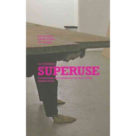 Superuse: Constructing New Architecture by Shortcutting Material Flows
