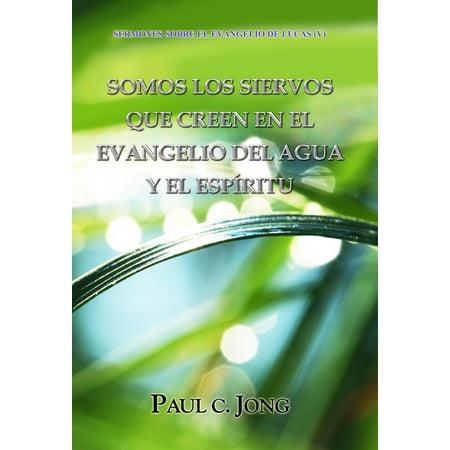 SERMONES SOBRE EL EVANGELIO DE LUCAS (V) - SOMOS LOS SIERVOS QUE CREEN EN EL EVANGELIO DEL AGUA Y EL ESPÍRITU -