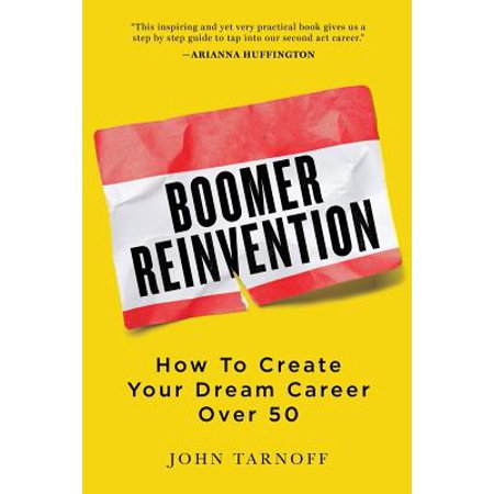 Boomer Reinvention : How to Create Your Dream Career Over (Best Jobs For Career Changers Over 50)