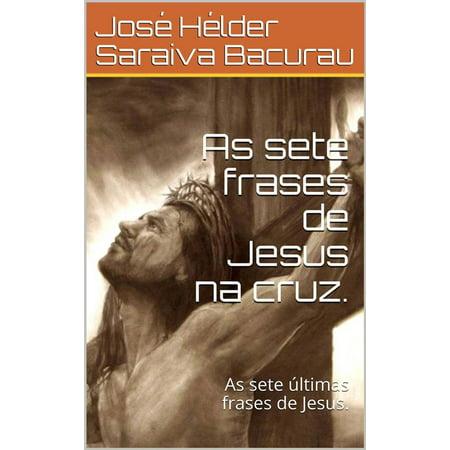 Frases De Dia De Halloween (As sete frases de Jesus na cruz . -)